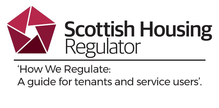 Scottish Housing Regulator: 'How We Regulate: A guide for tenants and service users'.
